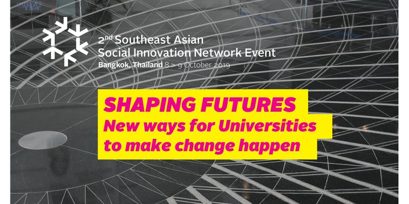 Shaping Futures: South East Asian Social Innovation Network 2nd Conference, 8-9th October 2019, Bangkok